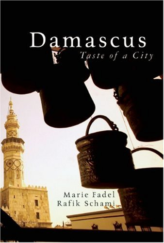 Cover of Damascus: Taste of a City, by Rafik Schami and Marie Fadel, which is a culinary and cultural exploration of the city.