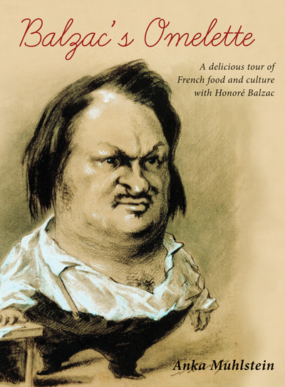 Cover of Balzac's Omelette by Anka Muhlstein, a delicious tour of French food and culture with Honore Balzac