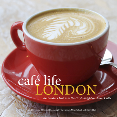 Cover of Cafe Life London: An insider's guide to the city's neighbourhood cafes by Jennie Milsom