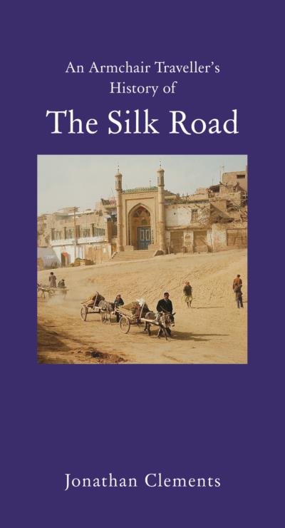 Cover of An Armchair Traveller's History of The Silk Road by Jonathan Clements