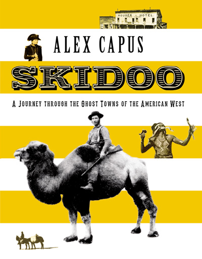 Cover for Skidoo: A Journey Through the Ghost Towns of the American West, by Alex Capus, featuring a cowboy ridding a camel, Napoleon and a native American.