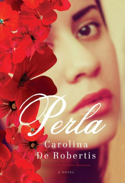 Cover for Perla, by Carolina de Robertis, featuring a woman's face hidden behind red flowers