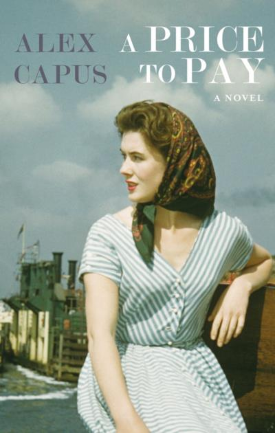 Cover for A Price to Pay, by Alex Capus, featuring a vintage photo of a seated young woman.