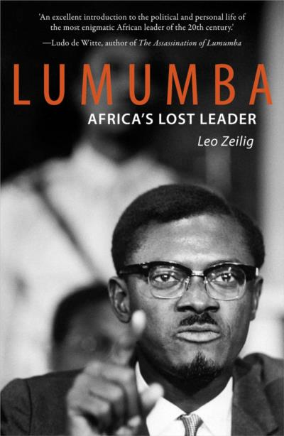 Cover for Lumumba: Africa's Lost Leader, by Leo Zeilig, which discusses the political and personal life of the most enigmatic African leader of the twentieth century.