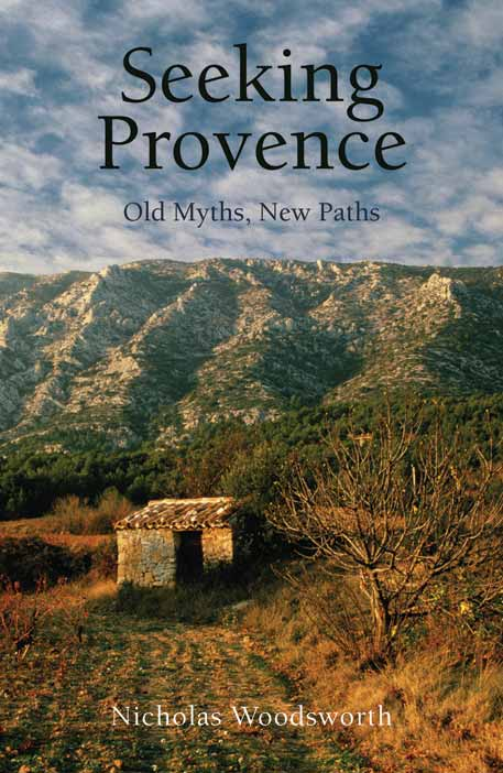 Cover for Seeking Provence: Old Myths, New Paths, by Nicholas Woodsworth, featuring a provencal landscape