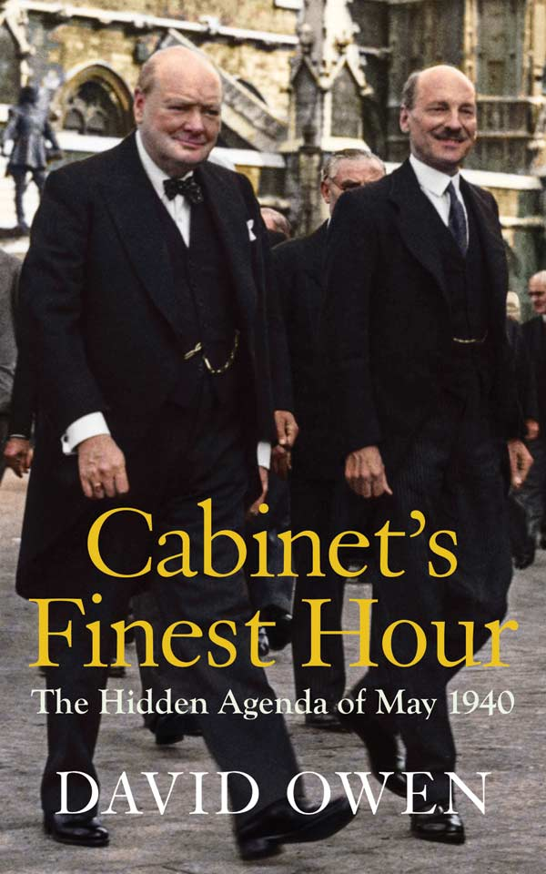 Cover for Cabinet's Finest Hour: The Hidden Agenda of May 1940, by David Owen, featuring Churchill and Attlee in front of Parliament