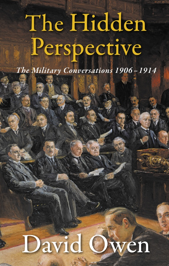Cover of The Hidden Perspective: The Military Conversations 1906-1914, by David Owen, which asks whether the outbreak of war in 1914 was in fact inevitable.