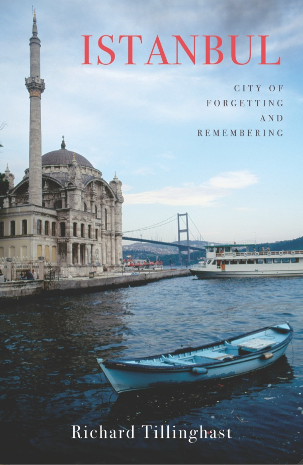 Cover for Istanbul: City of Forgetting and Remembering, by Richard Tillinghast, featuring a waterfront view of the Ortakoey mosque in Istanbul