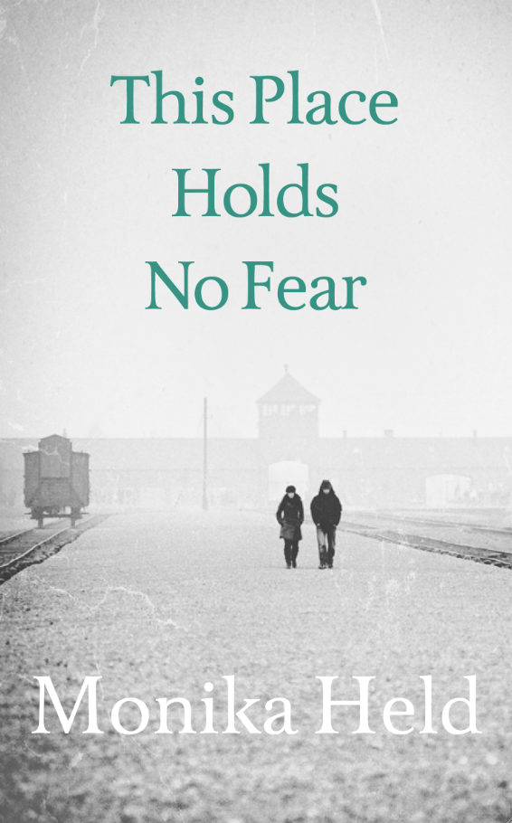 Cover for This Place Hold No Fear, by Monika Held, featuring a bleak view of a man and a woman walking away from Auschwitz.