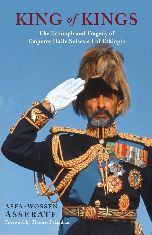 Cover for King of Kings: The Triumph and Tragedy of Emperor Haile Selassie I of Ethiopia, by Asfa-Wossen Asserate, featuring a triumphal and saluting Haile Selassie in military parade attire.
