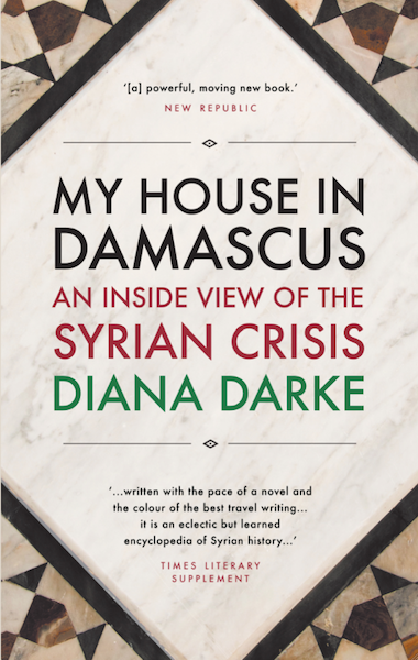 Cover for My House in Damascus: An Inside View of the Syrian Crisis, by Diana Darke, featuring a Middle-eastern mosaic